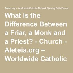 What Is the Difference Between a Friar, a Monk and a Priest? - Church - Aleteia.org – Worldwide Catholic Network Sharing Faith Resources for those seeking Truth – Aleteia.org