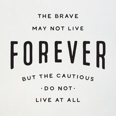 The brave may not live forever, but the cautious do not live at all. Senior quote