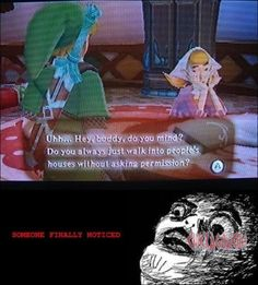 Oh Link... Always walking into people's houses without permission... xD