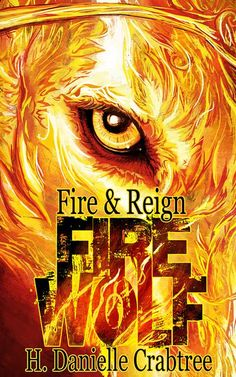 Fire Wolf (Fire & Reign, #1) by H. Danielle Crabtree