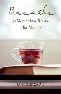Breathe: 31 Moments With God {For Moms} - Joyful Mothering