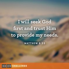 I will seek God first and trust Him to provide my needs. Matthew 6:33