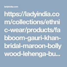 https://ladyindia.com/collections/ethnic-wear/products/fabboom-gauri-khan-bridal-maroon-bollywood-lehenga-buy-online