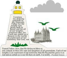 "This Handout is a quote from the talk ""The Holy Temple—a Beacon to the World"" by President Thomas S. Monson in the April 2011 Conference."
