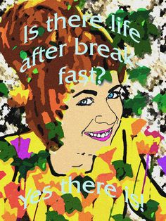 Is there life after breakfast? from Zeke's Artfactory