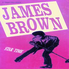 Star Time, James Brown - So great is Brown's impact that even with seventy-one songs on four CDs, Star Time isn't quite comprehensive — between 1956 and 1984, Brown placed an astounding 103 singles on the R&B charts.