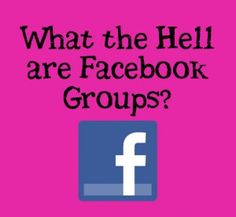 What the hell are Facebook Groups? And how they can help your business.