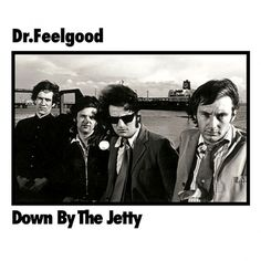Dr. Feelgood - Down by the Jetty