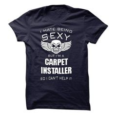 I hate being sexy I am a CARPET INSTALLER T Shirts, Hoodie. Shopping Online Now…