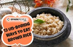 13 Easy, Tasty Ways to Eat Brown Rice