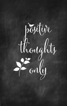 Positive Thoughts Only!