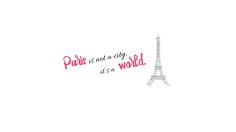 Paris is not a city, it's a world - wallpaper for www.wheninjungle.blogspot.com