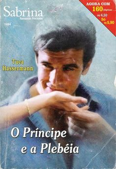 Meus Romances Blog: O Príncipe e a Plebéia - Tuca Hasserman - Sabrina ...