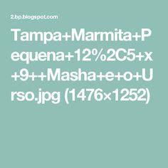 Tampa+Marmita+Pequena+12%2C5+x+9++Masha+e+o+Urso.jpg (1476×1252)