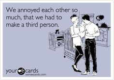 Well in your case... Two people :)