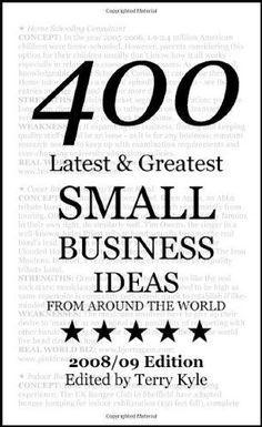 Small Business Ideas: 400 Latest & Greatest Small Business Ideas http://franchise.avenue.eu.com/