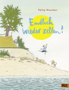 Endlich wieder zelten! - Vierfarbiges Bilderbuch - Philip Waechter |BELTZ