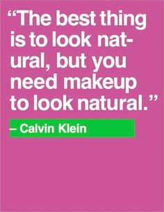 """""""The best thing is to look natural, but you need makeup to look natural."""" Calvin Klein"""