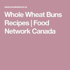 Whole Wheat Buns Recipes | Food Network Canada