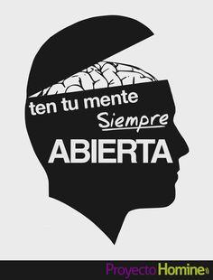 Ten tu mente siempre abierta - www.ProyectoHomine.com