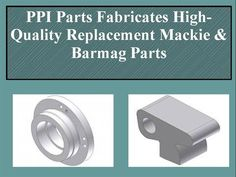 PPI Parts Fabricates High-Quality Replacement Mackie & Barmag Parts
