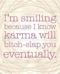 I'm smiling because i know karmA will bitch-slap you because of what you have done to me! eventually when she finds you. Ohhh shes coming.And You cannot escape my friend karma! Great Quotes, Quotes To Live By, Me Quotes, Funny Quotes, Inspirational Quotes, Humor Quotes, Karma Quotes Truths, The Words, Karma Frases