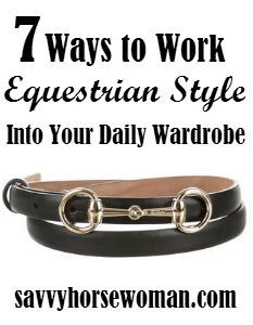 7 Ways to Work Equestrian Style into Your Daily Wardrobe | Savvy Horsewoman