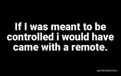 If I was meant to be controlled