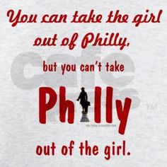 "Philly girl...so many people could tell where  we're from when we were on vacation in NC because of our ""accent"" :)"