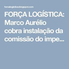 FORÇA LOGÍSTICA: Marco Aurélio cobra instalação da comissão do impe...