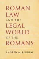 Roman law and the legal world of the Romans / Andrew M. Riggsby