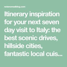 Itinerary inspiration for your next seven day visit to Italy: the best scenic drives, hillside cities, fantastic local cuisine, and rolling hills to die for. Yep, they've got everything.