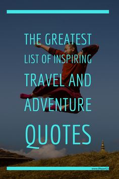 The Greatest List of Inspiring Travel and Adventure Quotes. #quotestoliveby #travelquote #bestquotes