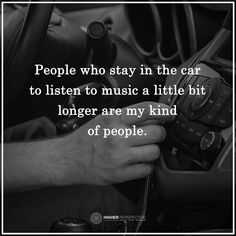 People who stay in the car a little bit longer to listen to music are my kind of people