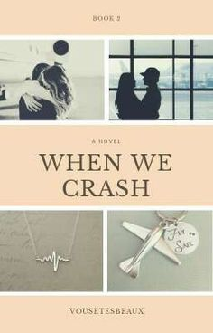Read Chapter 16 from the story When We Crash (When Trilogy by vousetesbeaux (ms. Chapter 16 More. Chapter 16, When Us, Wattpad