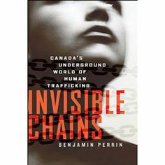 Invisible Chains: Canada's Underground World of Human Trafficking  by Benjamin Perrin