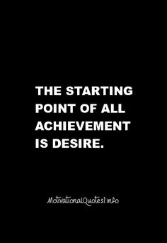 The starting point of achievement is desire