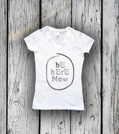 BE HERE NOW Quote Tshirt  V Neck graphic tee. Custom by Obadashi