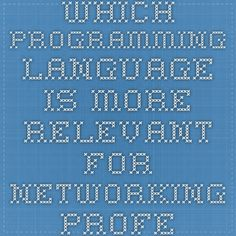 Which programming language is more relevant for networking professionals?