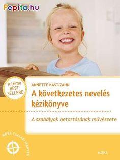 Annette Kast-Zahn: A következetes nevelés kézikönyve Psychology, Kindergarten, Study, Baby Shower, Album, Education, Children, Books, Products