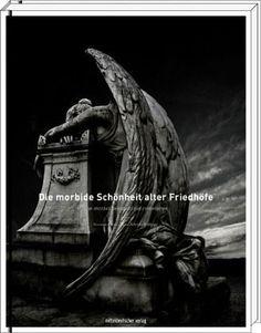 Die morbide Schönheit alter Friedhöfe – The morbid beauty of old cemeteries- Fotografien von Giovanni Perna- Text von Lena Rebekka Rehberger | 52buecher.de