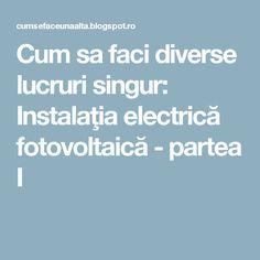 Instalaţia electrică fotovoltaică - partea I