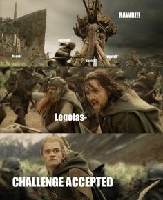 Because Legolas rocks.