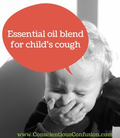 Essential Oils for child's cough - Conscientious Confusion 4 drops, Protective Blend ,2 drops Oregano 2 drops Melaleuca (tea tree) 3 drops Lemon 2-3 drops Frankincense (optional) 1-2 TBL carrier oil  (1 TBL for 4-6 yr olds, 2 TBL for under 4 & not recommended for under 18 months) Roller bottle works best.
