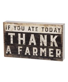 Primitives by Kathy If You Ate Today Thank A Farmer Box Sign | zulily