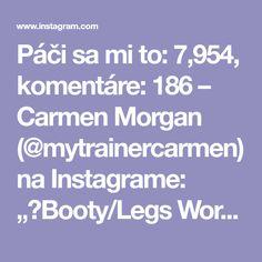 "Páči sa mi to: 7,954, komentáre: 186 – Carmen Morgan (@mytrainercarmen) na Instagrame: ""💥Booty/Legs Workout💥 Sorry it's so bright.😳 Sunshine was blazing thru the window, should've closed…"""