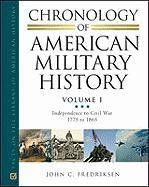 Chronology of American Military History: Vol. 1 Independence to Civil War 1775 to 1865; Vol. 2 Indian Wars to World War II 1866 to 1945; Vol. 3 Cold ... (Facts on File Library of American History) by John C. Fredriksen. $270.00. Author: John C. Fredriksen. 2114 pages. Publisher: Facts on File; 1 edition (May 2010)