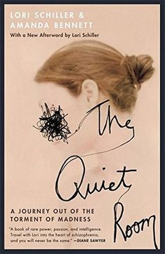 the-quiet-room-a-journey-out-of-the-torment-of-madness-by-lori-schiller-amanda-bennett http://www.bookscrolling.com/the-best-books-about-mental-health-and-mental-illness/