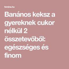 Banános keksz a gyereknek cukor nélkül 2 összetevőből: egészséges és finom Cukor