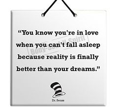 """Dr. Seuss Quote Ceramic Wall Hanging Art Sign 15x15 CM -""""You know you're in love when you can't fall asleep because reality is finally better than your dreams."""" Housewares Plaque TILE Home Decor Gift Body-Soul-n-Spirit Quotes http://www.amazon.co.uk/dp/B00O6P7OUE/ref=cm_sw_r_pi_dp_Tm5sub0W0Q6B2"""